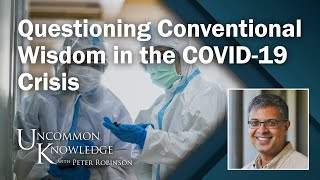 Questioning Conventional Wisdom in the COVID-19 Crisis, with Dr. Jay Bhattacharya