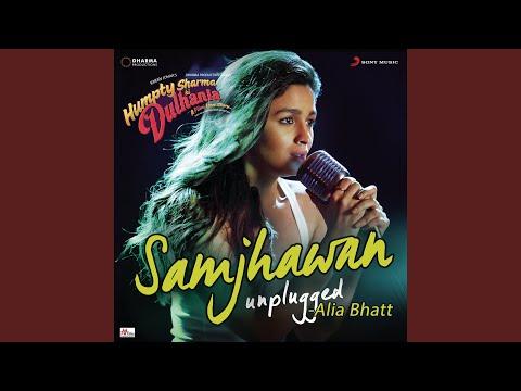 "Samjhawan (Unplugged By Alia Bhatt) (From ""Humpty Sharma Ki Dulhania"")"