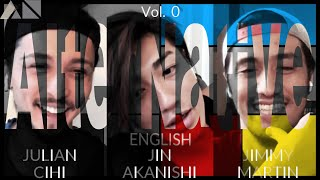 NGTV - AlterNative English - Vol. 0 | JIN AKANISHI & JIMMY MARTIN & JULIAN CIHI