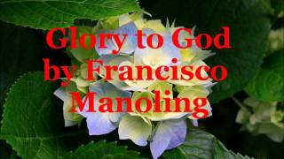 Glory to God by Francisco Manoling with LYRICS