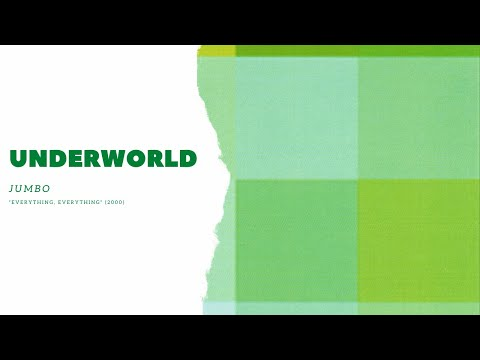Underworld - Jumbo [Everything, Everything]
