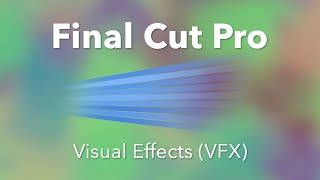 Final Cut Pro X | Introduction to Video Effects (VFX)