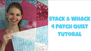 Stack and Whack 4 Patch Quilt Tutorial - Easy and Free Quilt Pattern
