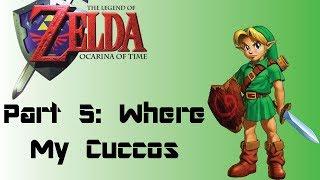 The Legend of Zelda: Ocarina of Time: Part 5: Where My Cuccos