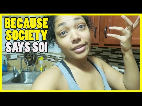 BECAUSE SOCIETY SAYS SO!