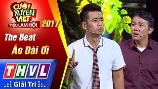 THVL | Cười xuyên Việt – Tiếu lâm hội 2017: Tập 6: Áo dài ơi - The Beat (FULL)