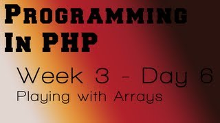 Programming in PHP - Week 3 - Day 6 - with Arrays