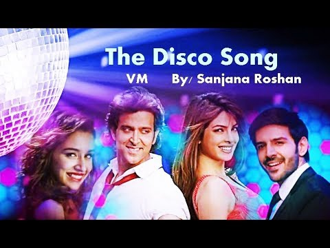 The Disco Song - VM | Hrithik Roshan | Priyanka Chopra | Kartik Aaryan | Shraddha Kapoor