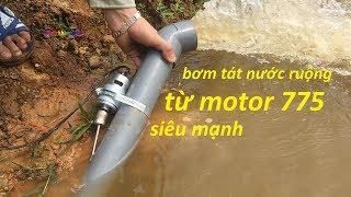 chế bơm tát nước ruộng từ mô tơ 775 và ống PVC hút cực khỏe