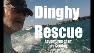 Dinghy Rescue. Adventures of an old Seadog, ep 80