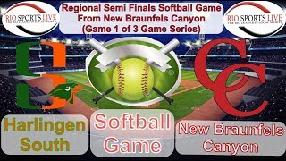 New Braunfels Canyon VS Harlingen South (Softball Regional Semi Finals GM 1 of 3GM Series) 5-17-19