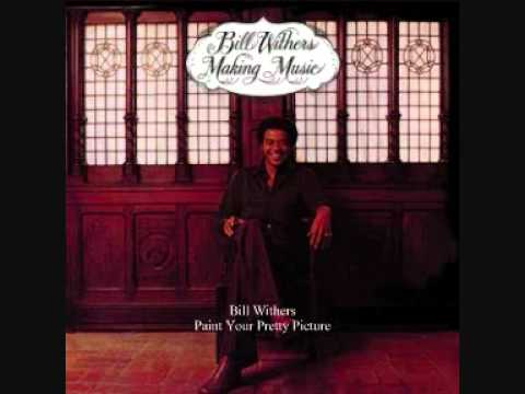 Bill Withers - Paint Your Pretty Picture With A Song