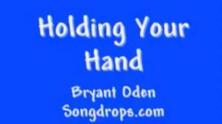 Cute Song: Holding Your Hand: A Happy Song by Bryant Oden (Slower version)
