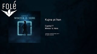 Capital T - Kujna pi han (WINTER IS HERE)