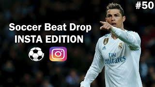 Soccer Beat Drop Vines #50 (Instagram Edition) - SoccerKingTV