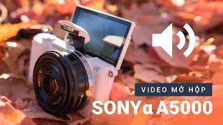 Video mở hộp Sony Alpha A5000 - Máy quay xóa phông giá rẻ cho mọi nhà & Vlogger