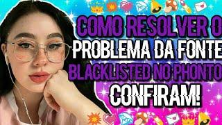 COMO RESOLVER O PROBLEMA DA FONTE BLACKLISTED NO PHONTO |•Hey, Milk'S!•