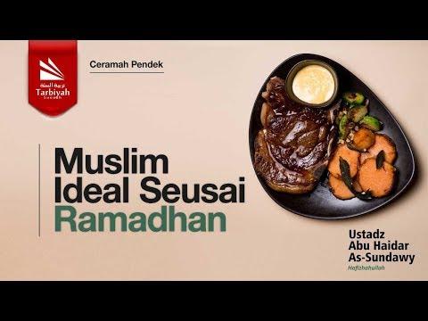 Ustadz Abu Haidar As Sundawy : MUSLIM IDEAL SEUSAI RAMADHAN