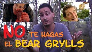 NO te hagas el Bear Grylls!! Mitos y consejos. Supervivencia - Bushcraft