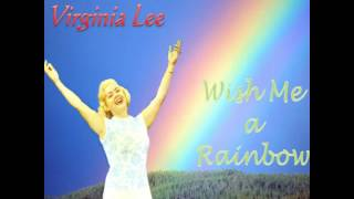VIRGINIA LEE - WISH ME A RAINBOW