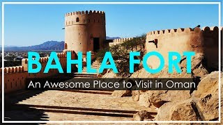 BAHLA FORT OMAN | HISTORIC FORTRESS