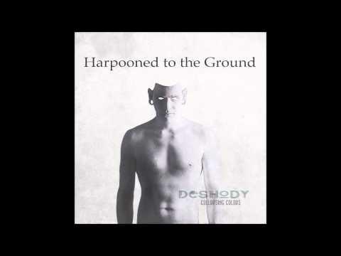 Deshody - Harpooned To The Ground