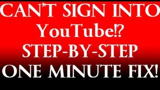 """How To Fix """"I Can't log into youtube!"""" EASY Step-by-Step 2013-Today"""