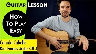 Camila Cabello Real Friends Guitar SOLO Lesson / Real Friends Guitar SOLO Tutorial