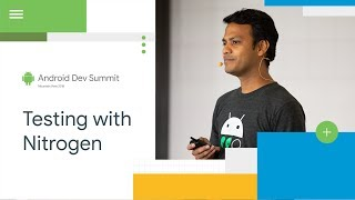 Testing Android Apps at Scale with Nitrogen (Android Dev Summit '18)