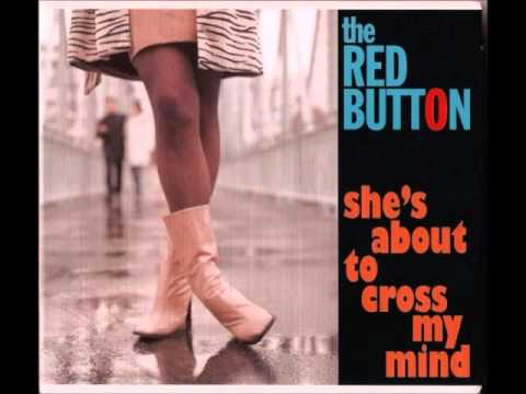 The Red Button - Shes About To Cross My Mind