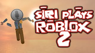 SIRI PLAYS ROBLOX 2