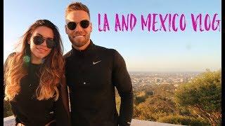 LA and Mexico Vlog