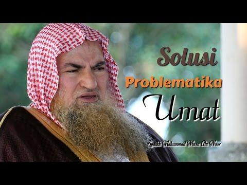 Ceramah Pendek: Solusi Problematika Umat - Syaikh Muhammad Musa Alu Nasr