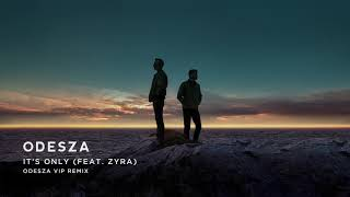 Odesza It S Only Feat Zyra Odesza Vip Remix