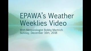 Weather Weeklies Sunday December 16th, 2018