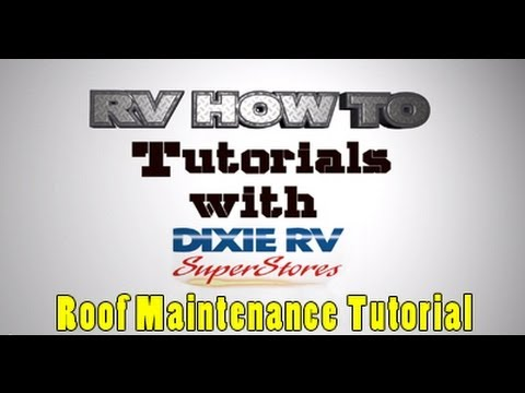RV How To - The Importance of Roof Maintenance with Pete Delvisco at Dixie RV