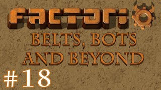 Factorio - Belts, Bots and Beyond: Part 18 Oil trains a-comin'