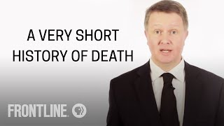 A Very Short History of Death | FRONTLINE