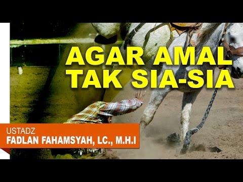 Pengajian Islam: Agar Amal Tak Sia-Sia - Ustadz Fadlan Fahamsyah, Lc., M.H.I