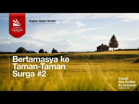 Bertamasya Ke Taman-taman Surga (Bagian 2) | Ustadz Abu Haidar As-Sundawy