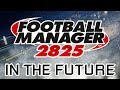 FOOTBALL 800 YEARS LATER!   A FOOTBALL MANAGER SAVE   #FM2825