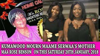 KUMAWOOD MOURN MAAME SERWAA'S MOTHER    MAA ROSE BENSON   ON THIS SATURDAY 20TH JANUARY, 2018