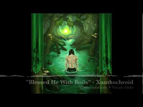 Xanthochroid - Blessed He With Boils (Orchestra+Vox Only)