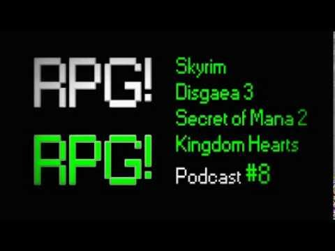 RPG! RPG! Podcast 8: Skyrim, Disgaea 3, Secret of Mana 2, Kingdom Hearts Series