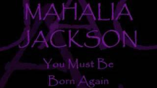 Watch Mahalia Jackson You Must Be Born Again video