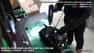 HOWTO OPEN HEAD LIGHTS & INSTALL EYELINE (KORANDO C SPORTS - FULL VIDEO)