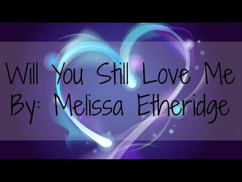 Melissa Etheridge - Will You Still Love Me