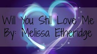 Watch Melissa Etheridge Will You Still Love Me video