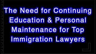 Importance of Continuing Education & Maintenance 4 Top Immigration Lawyers w/Nicholas Mireles, Esq.