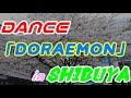 DORAEMON DANCE In SHIBUYA!!